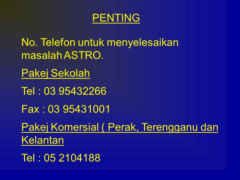 PENTING No. Telefon untuk menyelesaikan masalah ASTRO. Tel : 03 95432266 Fax : 03 95431001 Pakej Sekolah Pakej Komersial ( Perak, Terengganu dan Kelan
