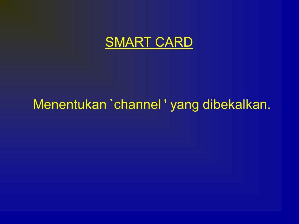 SMART CARD Menentukan `channel ' yang dibekalkan.