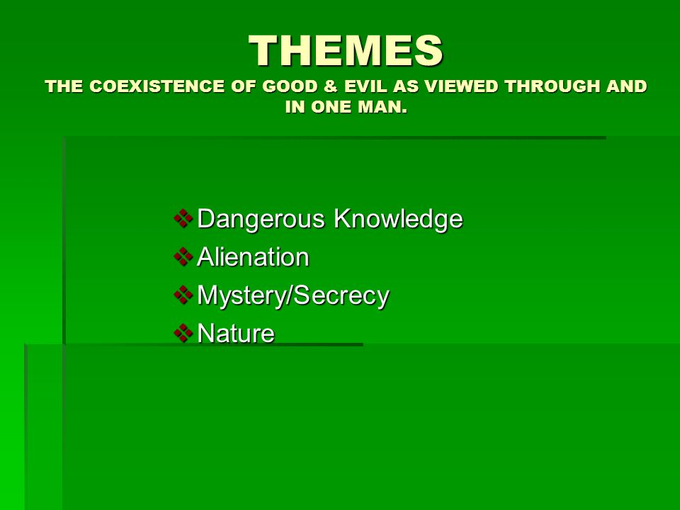 THEMES THE COEXISTENCE OF GOOD & EVIL AS VIEWED THROUGH AND IN ONE MAN.