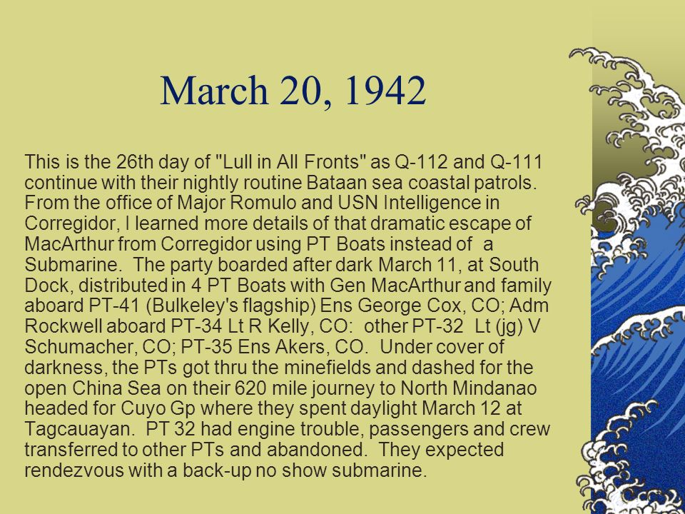 March 18, 1942 - continued The news about MacArthur's dramatic escape using PT Boats instead of submarines is devastating to the enemy. We, of the 1st