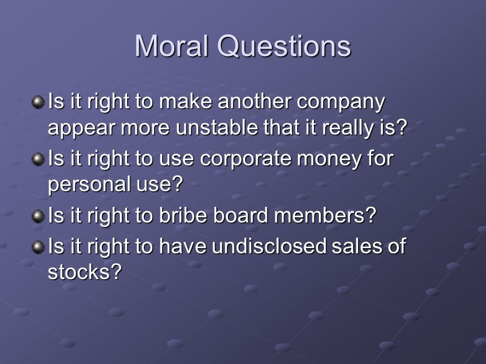 Moral Questions Is it right to make another company appear more unstable that it really is.