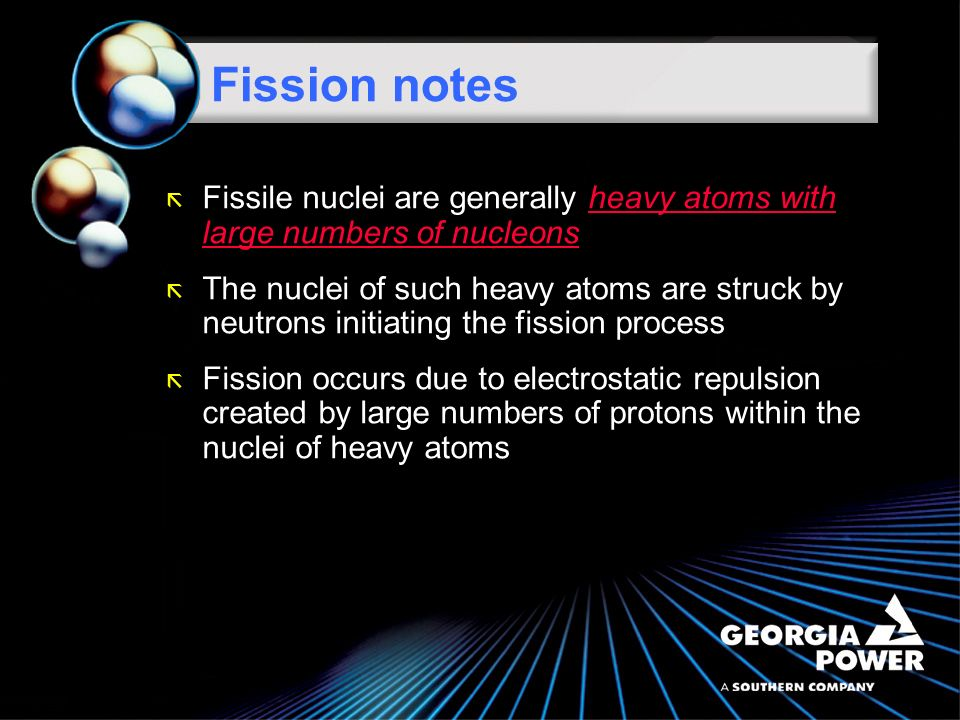 Fission notes ã Fission may be defined as the process of splitting an atomic nucleus into fission fragments ã The fission fragments are generally in the form of smaller atomic nuclei and neutrons ã Large amounts of energy are produced by the fission process