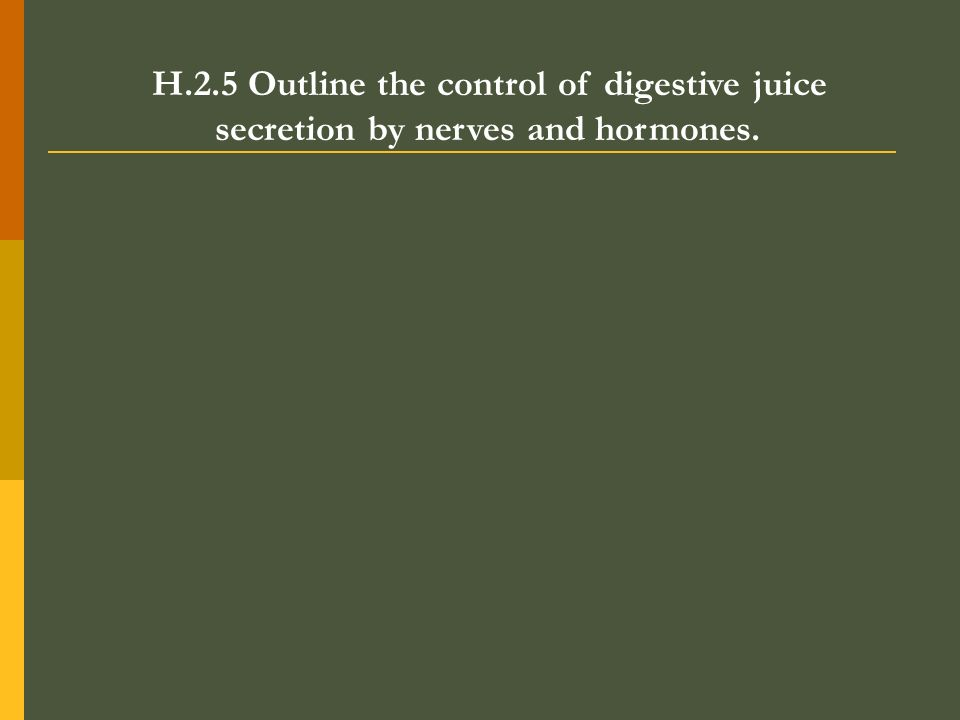 H.2.5 Outline the control of digestive juice secretion by nerves and hormones.