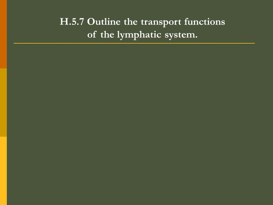 H.5.7 Outline the transport functions of the lymphatic system.