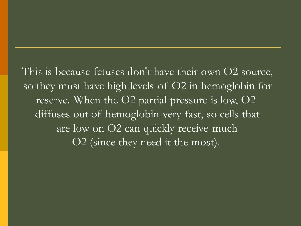 This is because fetuses don't have their own O2 source, so they must have high levels of O2 in hemoglobin for reserve. When the O2 partial pressure is