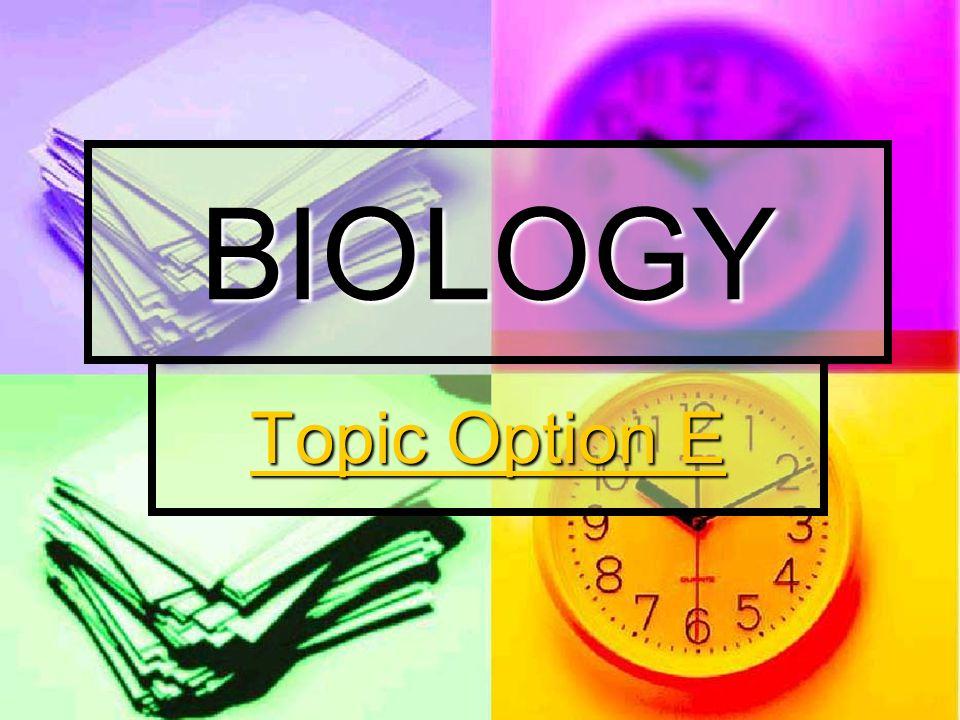 BIOLOGY Topic Option E Topic Option E