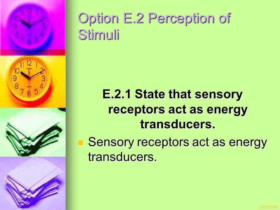 Option E.2 Perception of Stimuli E.2.1 State that sensory receptors act as energy transducers. Sensory receptors act as energy transducers. Sensory re