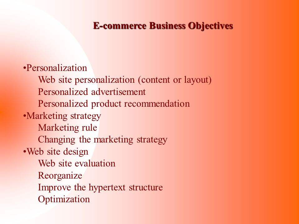 E-commerce Business Objectives Personalization Web site personalization (content or layout) Personalized advertisement Personalized product recommenda