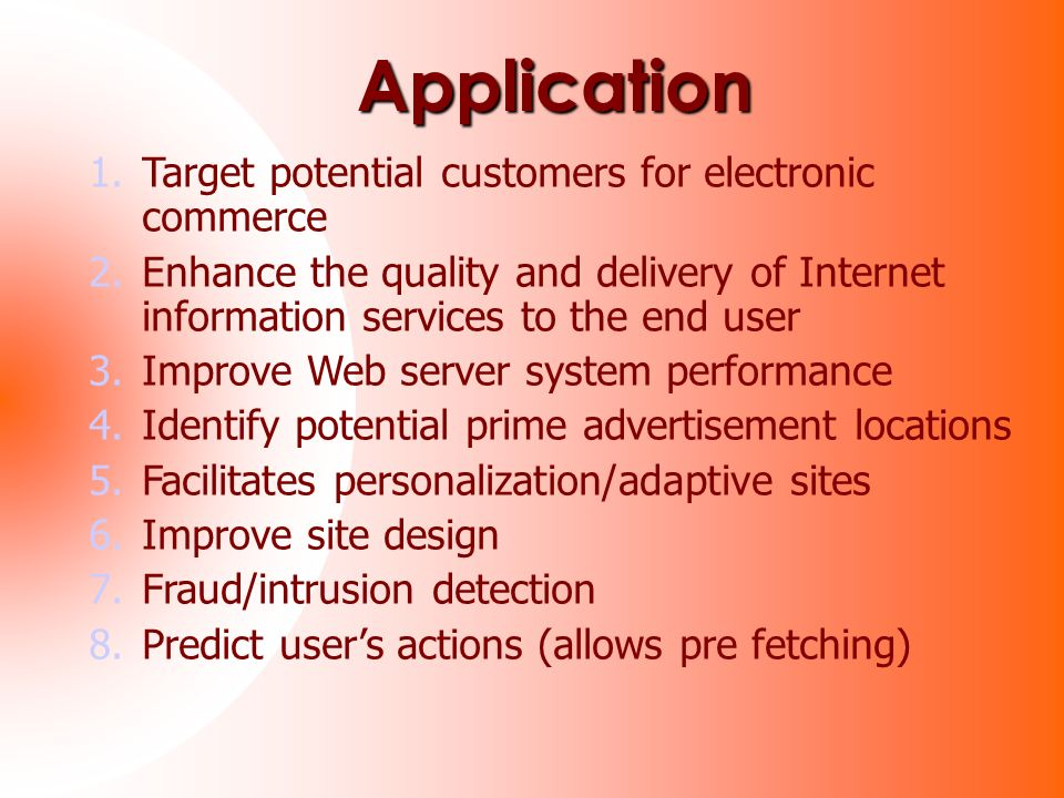Application 1.Target potential customers for electronic commerce 2.Enhance the quality and delivery of Internet information services to the end user 3