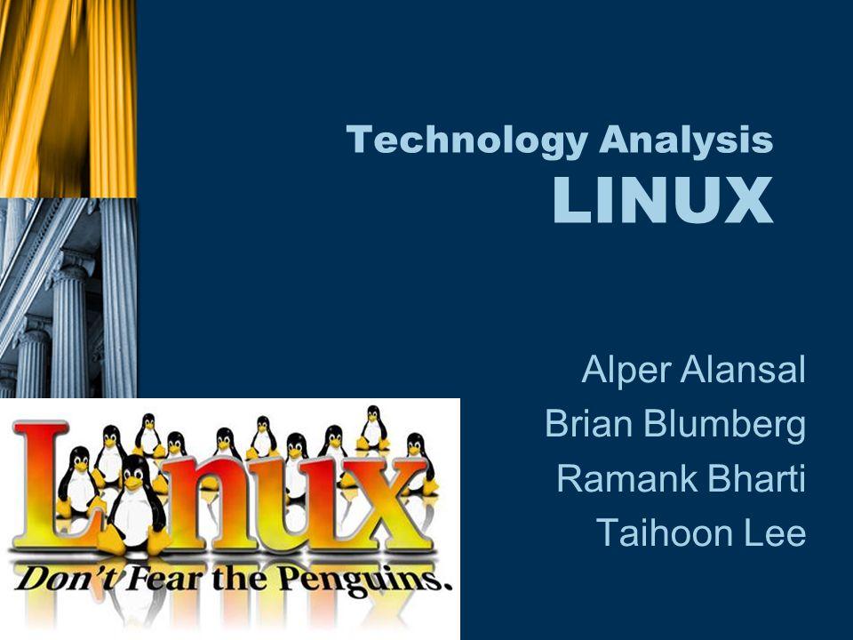Technology Analysis LINUX Alper Alansal Brian Blumberg Ramank Bharti Taihoon Lee