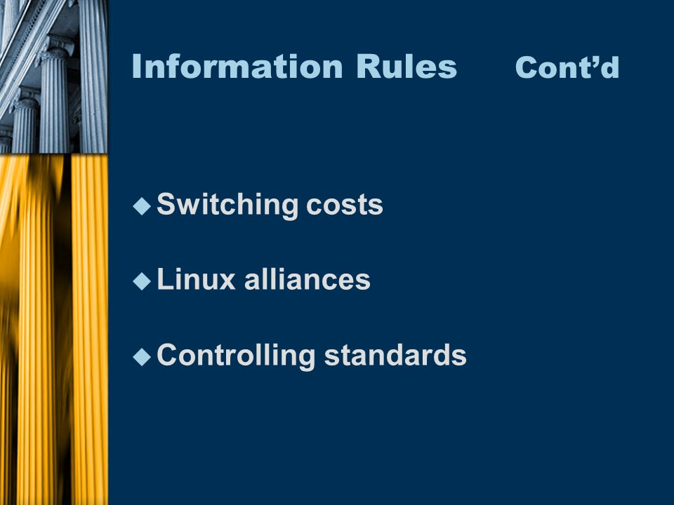 Information Rules Contd u Switching costs u Linux alliances u Controlling standards