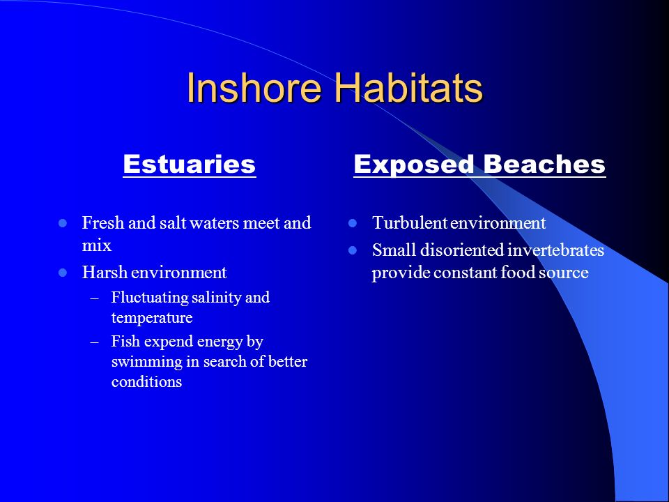 Inshore (coastal) Habitat Most marine fishes locate themselves near the edges of continents