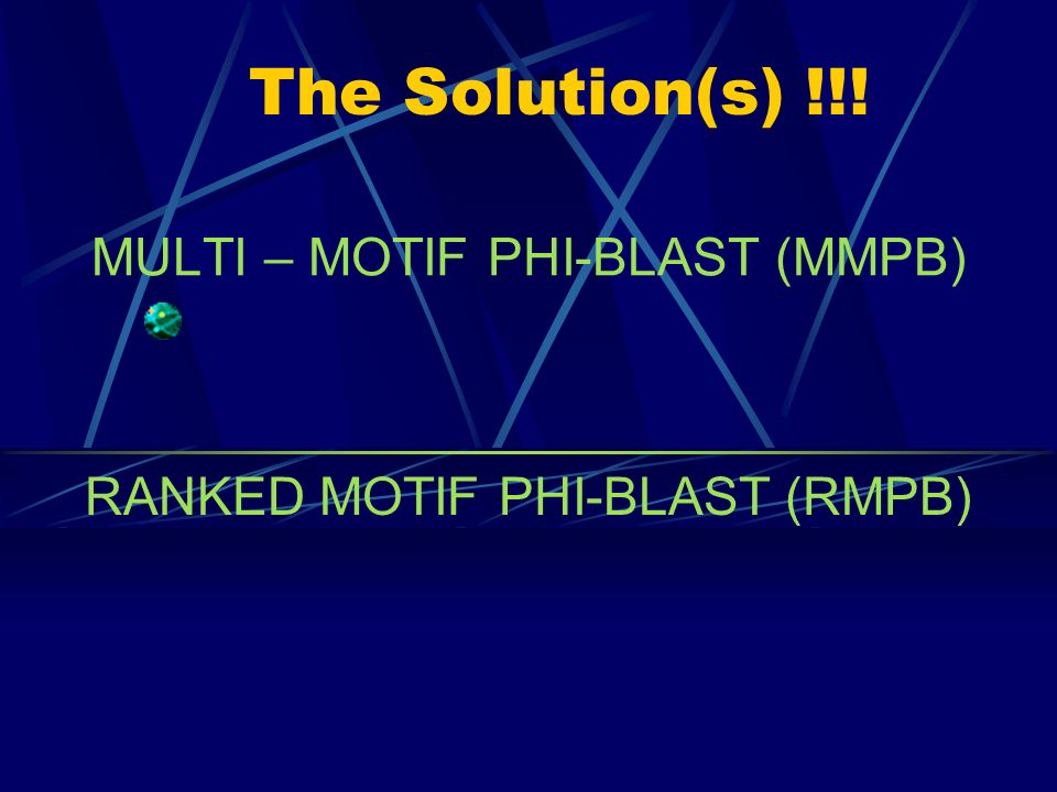 Problems with PHI-BLAST Only one motif as input so no of runs required thus increasing the time Consequently, no space for attaching any weightage to any motif No parallel comparison possible No control on the specificity of the program