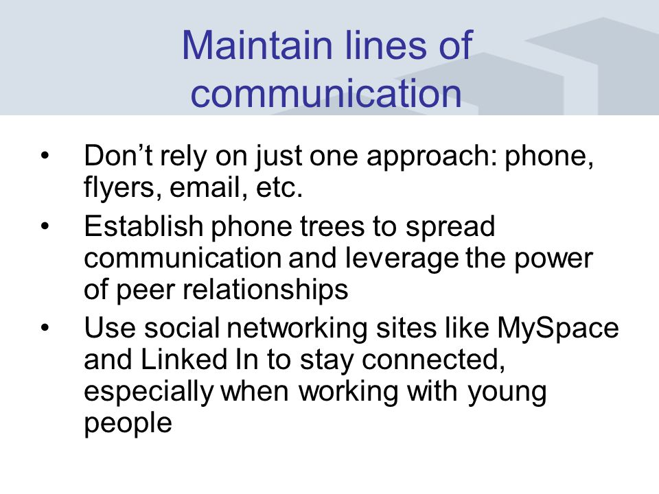 Dont rely on just one approach: phone, flyers,  , etc.