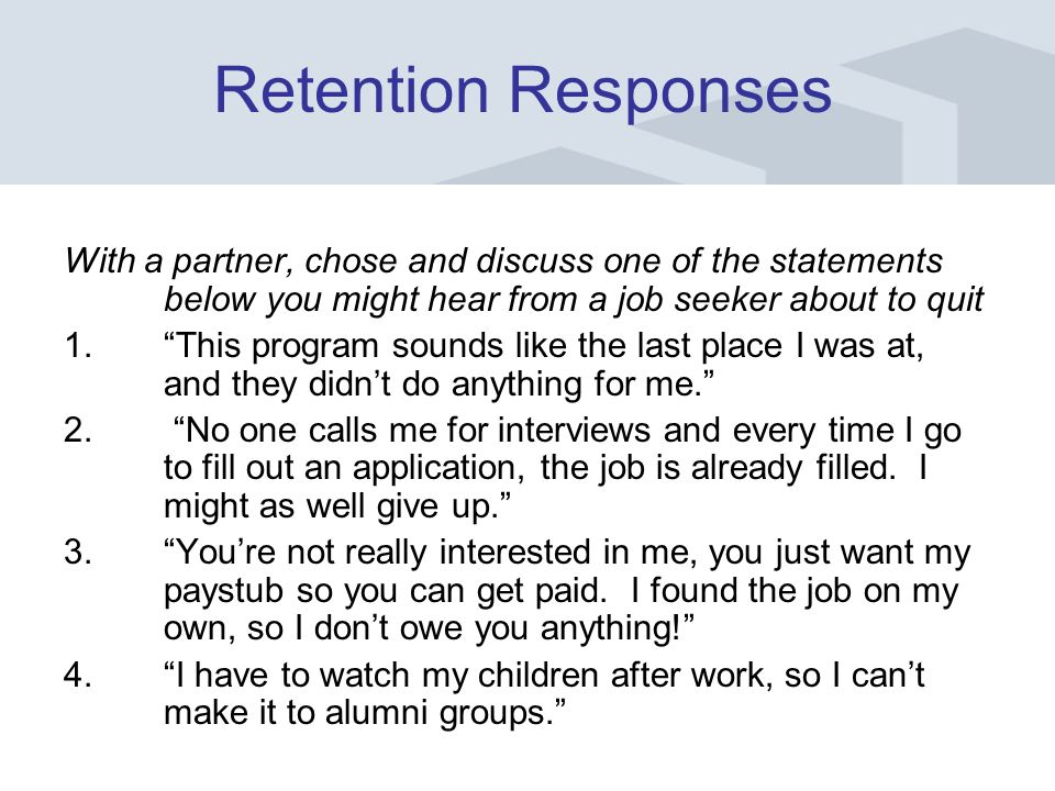 With a partner, chose and discuss one of the statements below you might hear from a job seeker about to quit 1.This program sounds like the last place I was at, and they didnt do anything for me.
