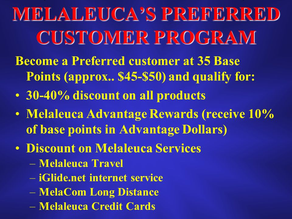 MELALEUCAS PREFERRED CUSTOMER PROGRAM Become a Preferred customer at 35 Base Points (approx..