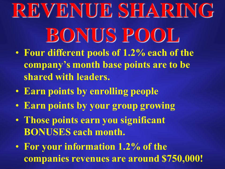 REVENUE SHARING BONUS POOL Four different pools of 1.2% each of the companys month base points are to be shared with leaders.