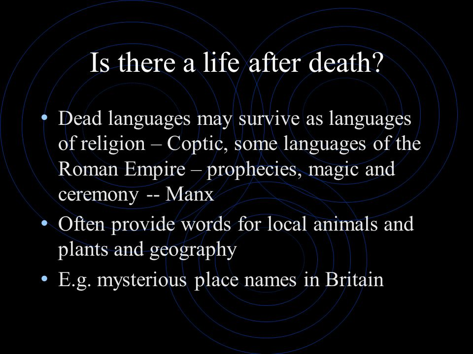 Is there a life after death? Dead languages may survive as languages of religion – Coptic, some languages of the Roman Empire – prophecies, magic and