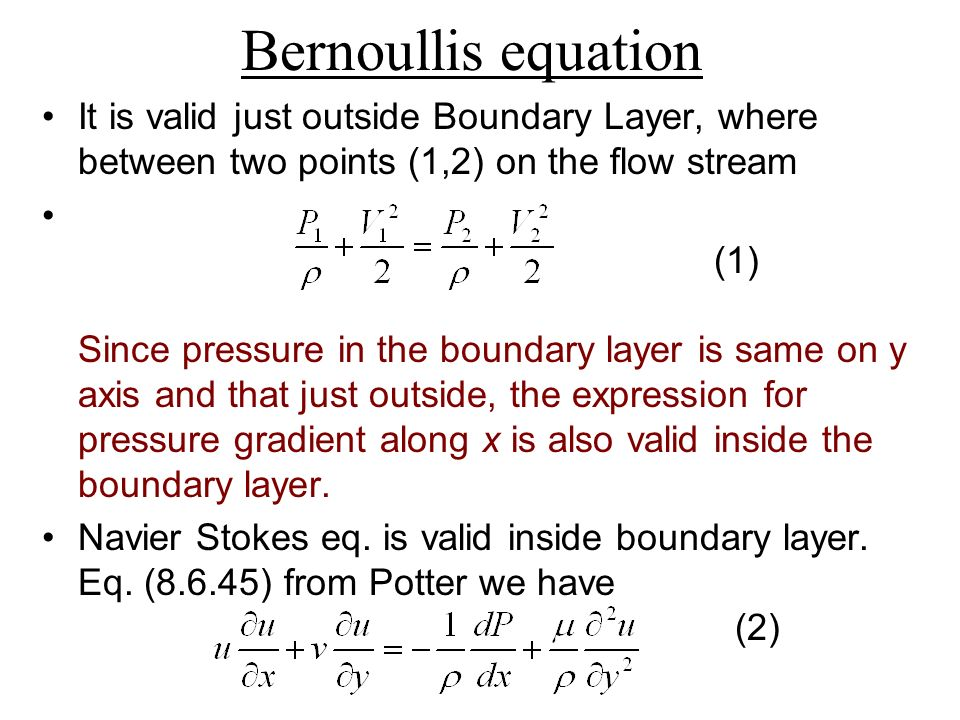 Bernoullis equation It is valid just outside Boundary Layer, where between two points (1,2) on the flow stream (1) Since pressure in the boundary laye