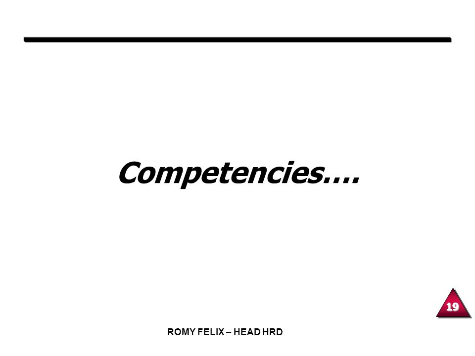 19 ROMY FELIX – HEAD HRD Competencies….