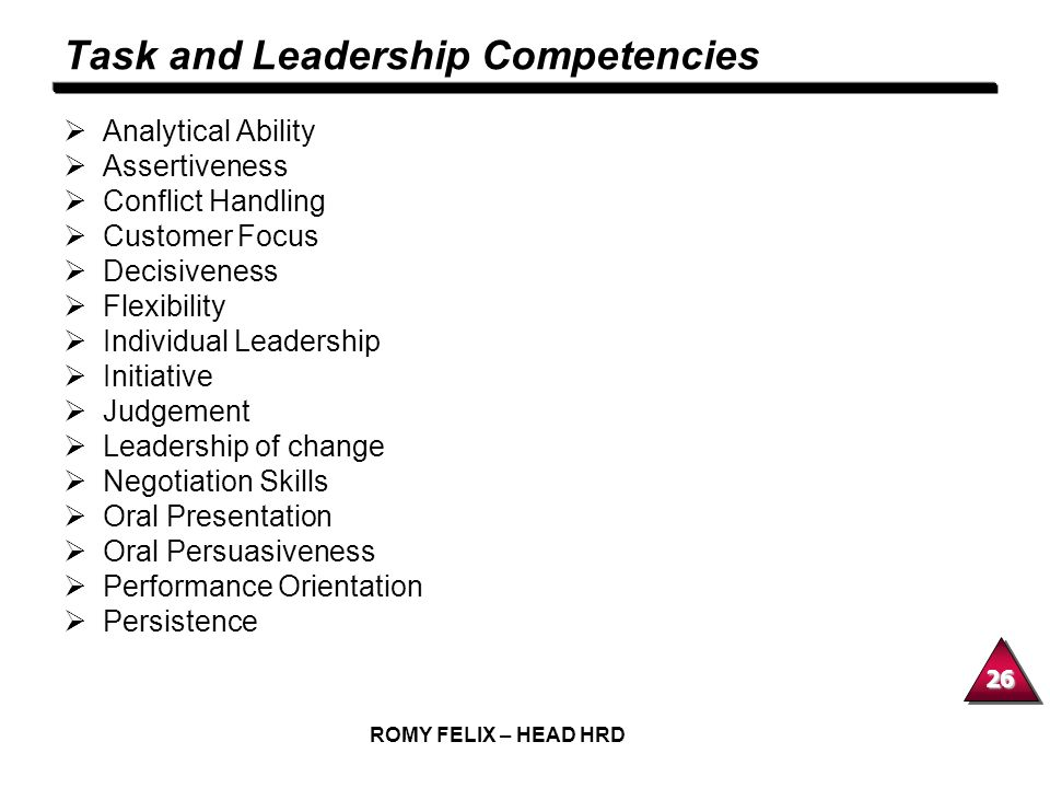 26 ROMY FELIX – HEAD HRD Task and Leadership Competencies Analytical Ability Assertiveness Conflict Handling Customer Focus Decisiveness Flexibility I