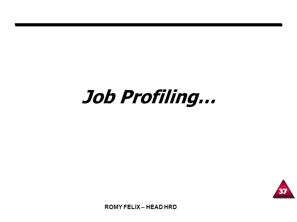37 ROMY FELIX – HEAD HRD Job Profiling…