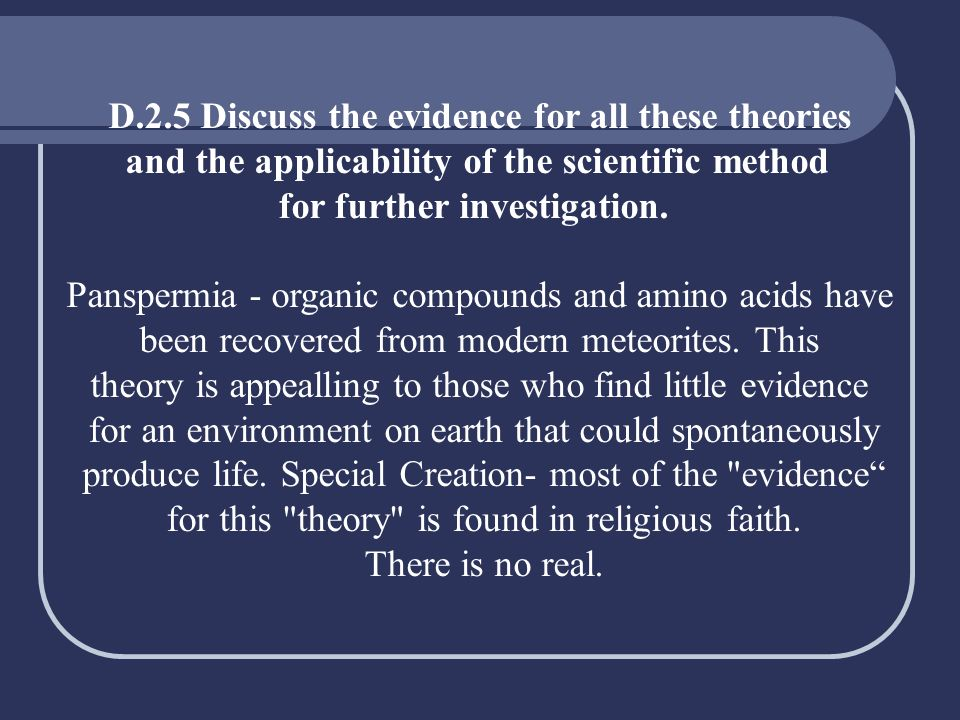 D.2.5 Discuss the evidence for all these theories and the applicability of the scientific method for further investigation. Panspermia - organic compo