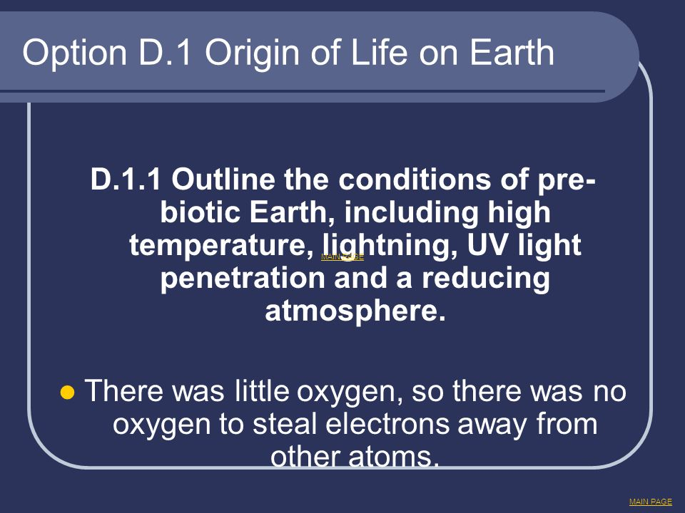 Option D.1 Origin of Life on Earth D.1.1 Outline the conditions of pre- biotic Earth, including high temperature, lightning, UV light penetration and