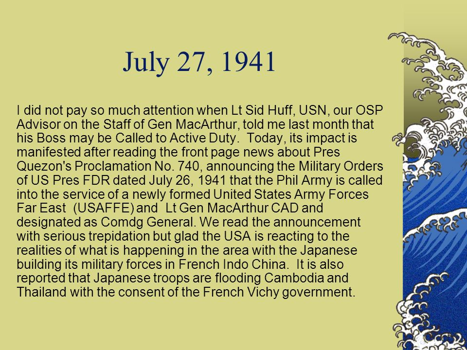 July 27, 1941 I did not pay so much attention when Lt Sid Huff, USN, our OSP Advisor on the Staff of Gen MacArthur, told me last month that his Boss m