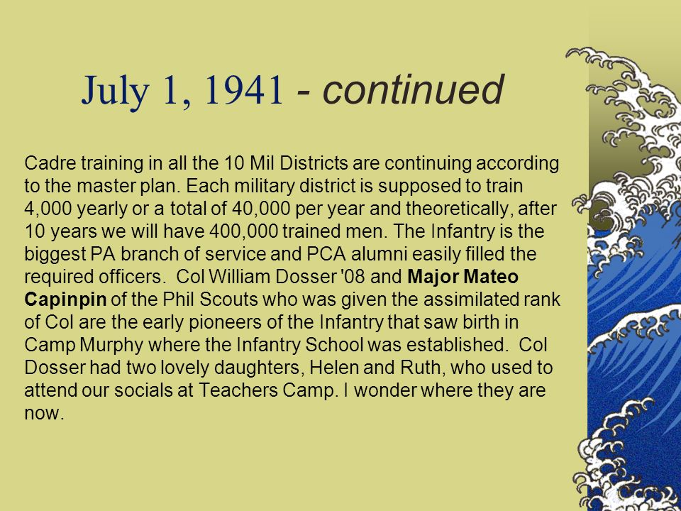 July 1, 1941 - continued Cadre training in all the 10 Mil Districts are continuing according to the master plan. Each military district is supposed to