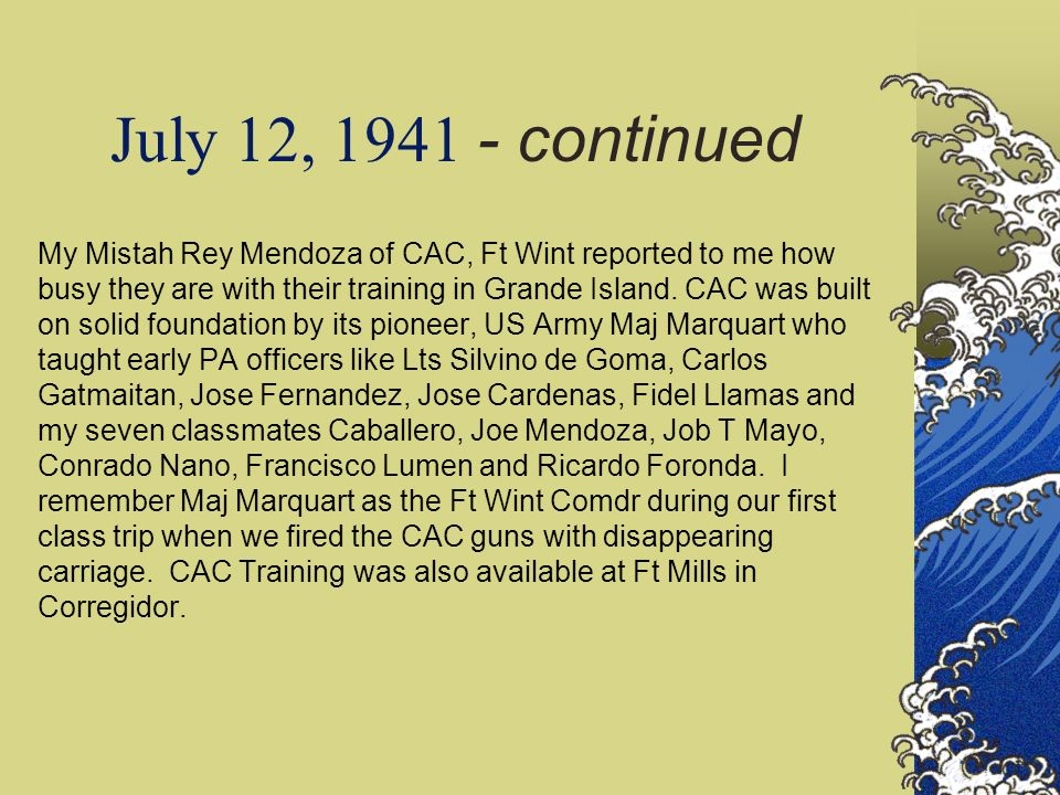 July 12, 1941 - continued My Mistah Rey Mendoza of CAC, Ft Wint reported to me how busy they are with their training in Grande Island. CAC was built o