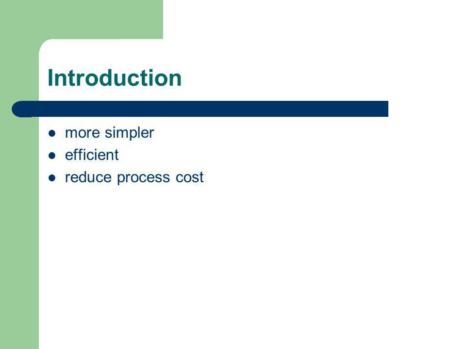Introduction more simpler efficient reduce process cost