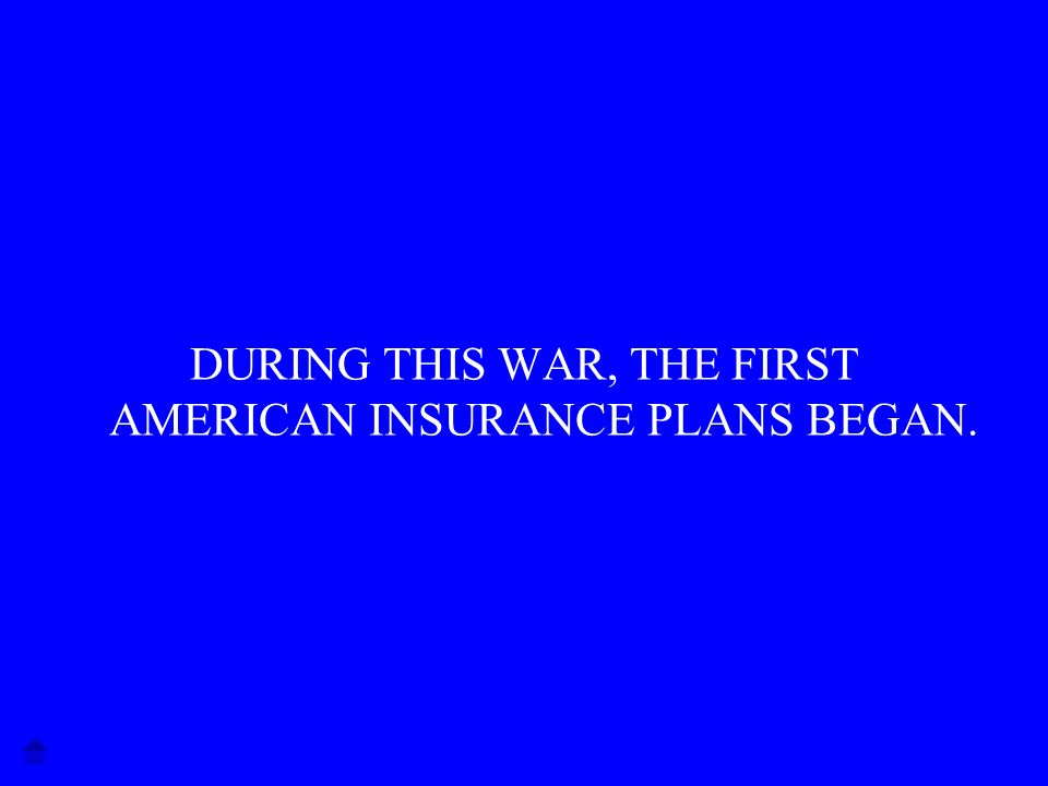DURING THIS WAR, THE FIRST AMERICAN INSURANCE PLANS BEGAN.