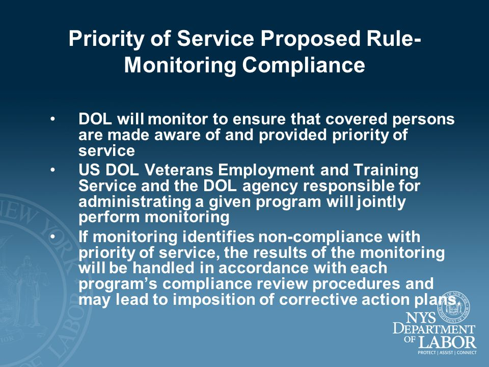 Priority of Service Proposed Rule- Monitoring Compliance DOL will monitor to ensure that covered persons are made aware of and provided priority of se