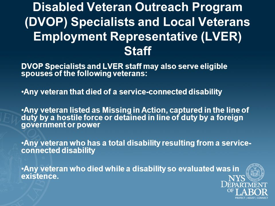 Disabled Veteran Outreach Program (DVOP) Specialists and Local Veterans Employment Representative (LVER) Staff DVOP Specialists and LVER staff may als