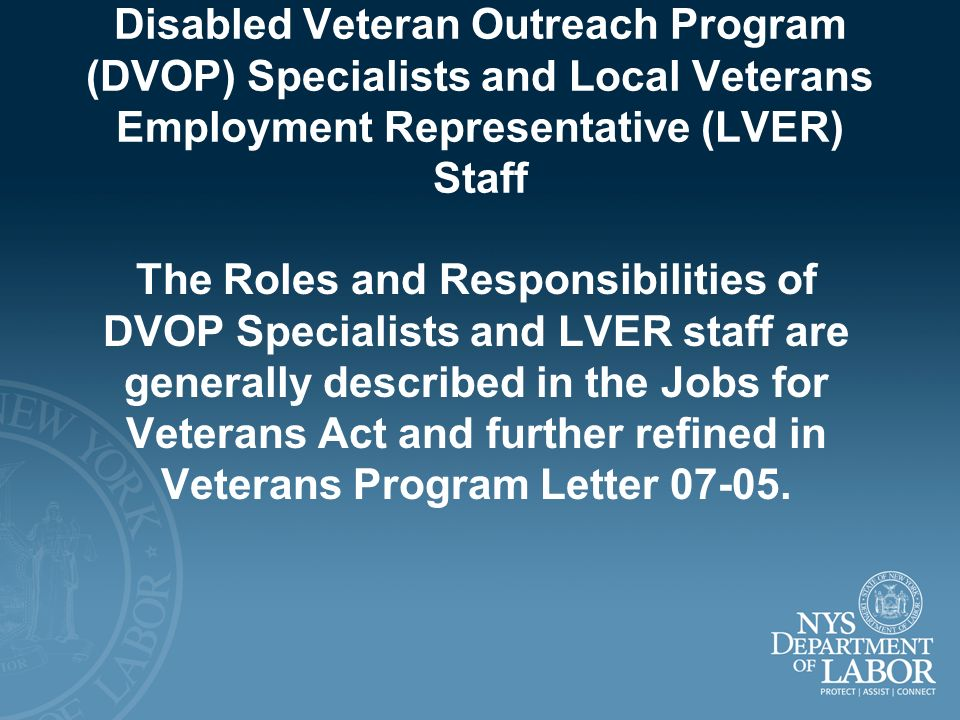 Disabled Veteran Outreach Program (DVOP) Specialists and Local Veterans Employment Representative (LVER) Staff The Roles and Responsibilities of DVOP
