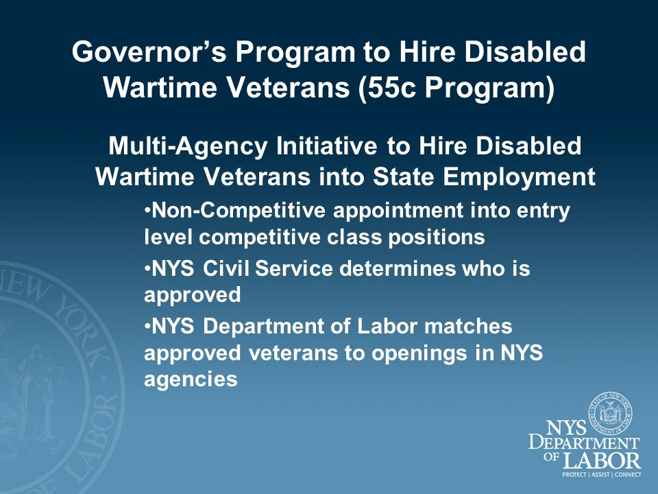Governors Program to Hire Disabled Wartime Veterans (55c Program) Multi-Agency Initiative to Hire Disabled Wartime Veterans into State Employment Non-