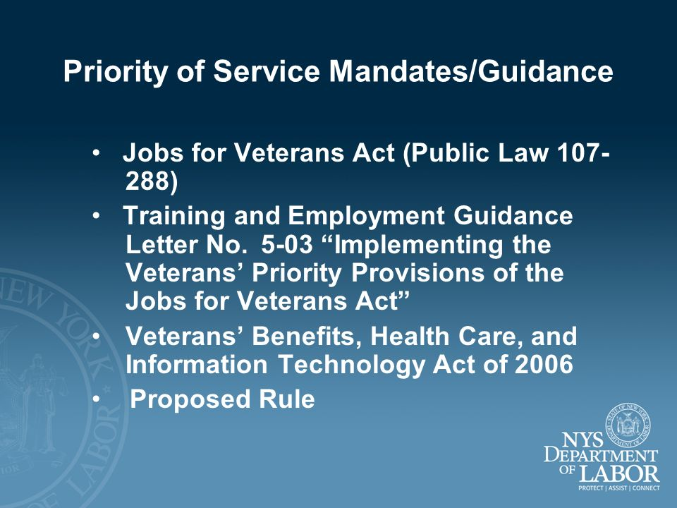 Priority of Service Mandates/Guidance Jobs for Veterans Act (Public Law 107- 288) Training and Employment Guidance Letter No. 5-03 Implementing the Ve