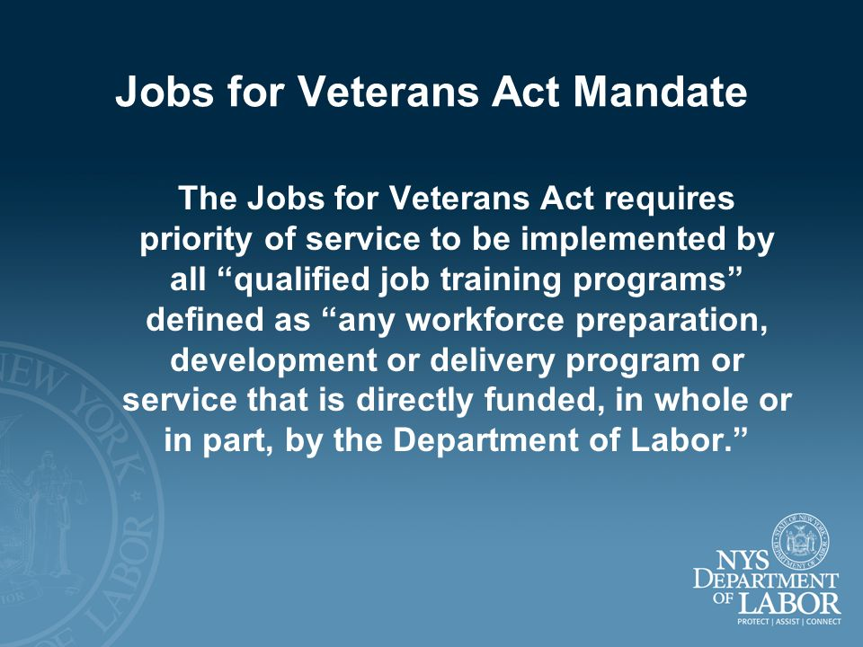 Jobs for Veterans Act Mandate The Jobs for Veterans Act requires priority of service to be implemented by all qualified job training programs defined