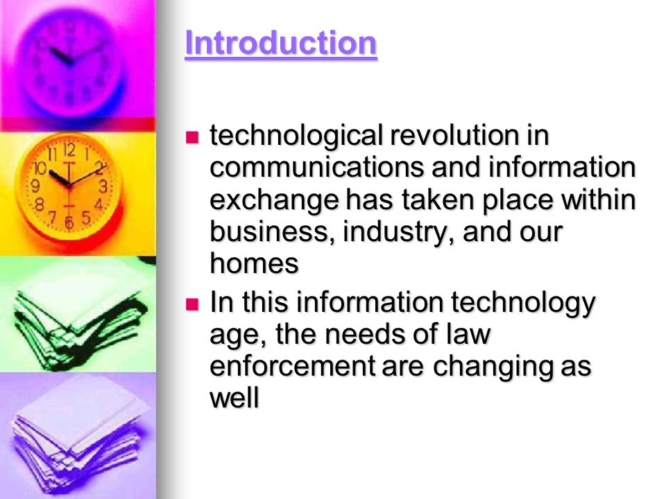 Introduction technological revolution in communications and information exchange has taken place within business, industry, and our homes technologica