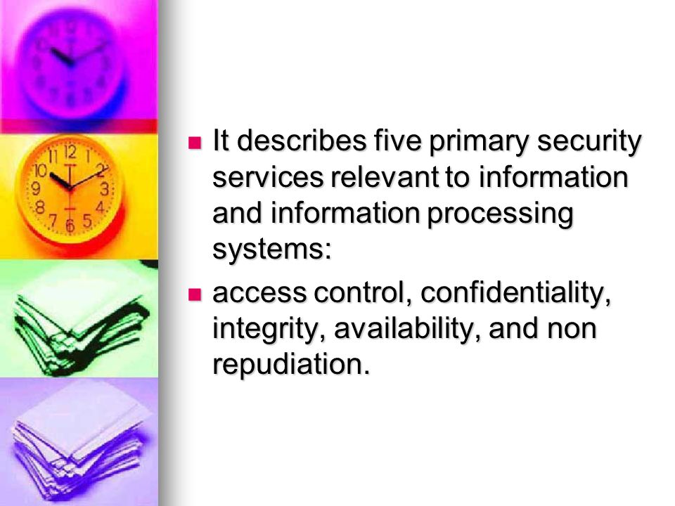 It describes five primary security services relevant to information and information processing systems: It describes five primary security services re