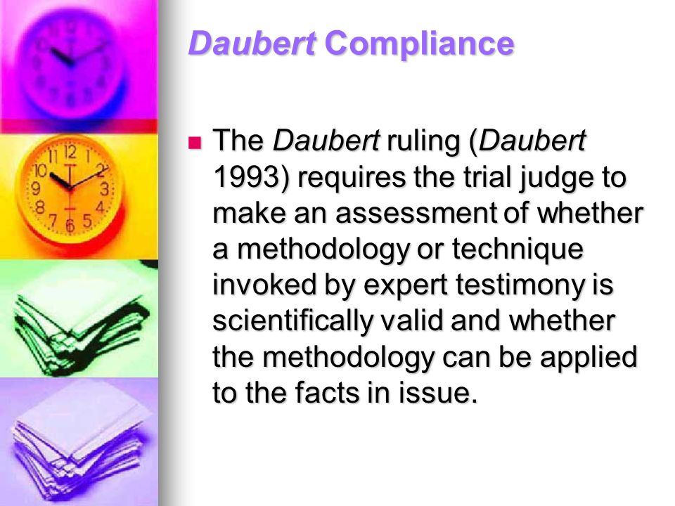 Daubert Compliance The Daubert ruling (Daubert 1993) requires the trial judge to make an assessment of whether a methodology or technique invoked by e