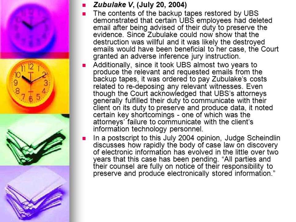 Zubulake V, (July 20, 2004) Zubulake V, (July 20, 2004) The contents of the backup tapes restored by UBS demonstrated that certain UBS employees had d