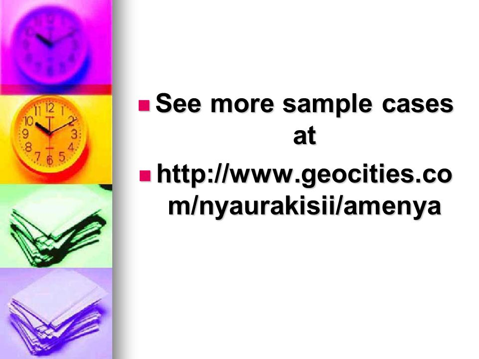 See more sample cases at See more sample cases at http://www.geocities.co m/nyaurakisii/amenya http://www.geocities.co m/nyaurakisii/amenya