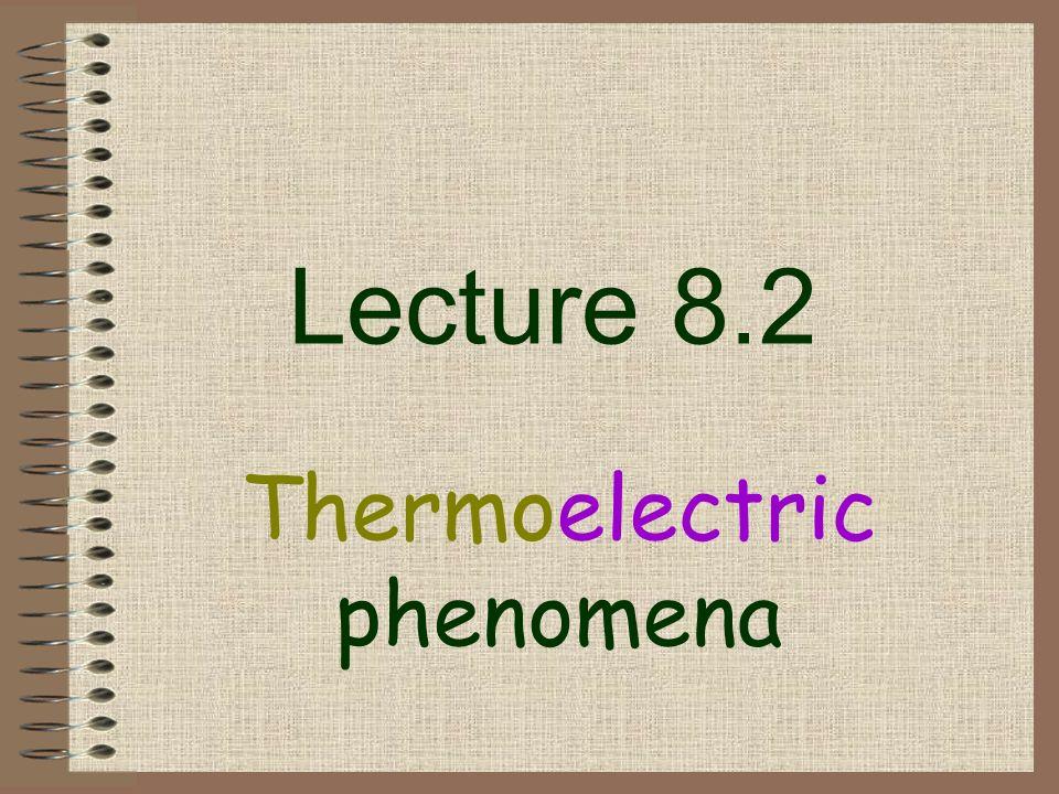 Lecture 8.2 Thermoelectric phenomena