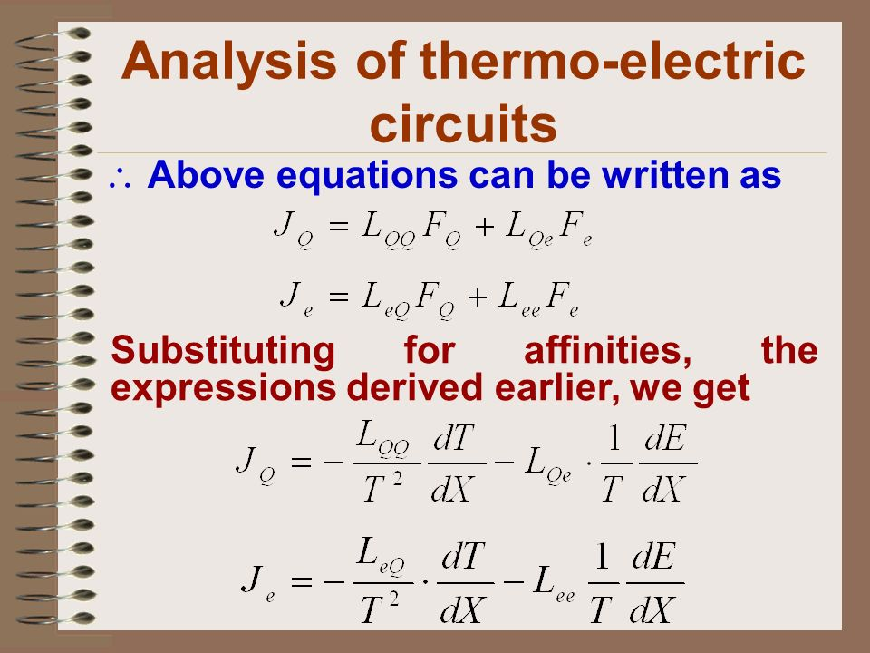Analysis of thermo-electric circuits Above equations can be written as Substituting for affinities, the expressions derived earlier, we get