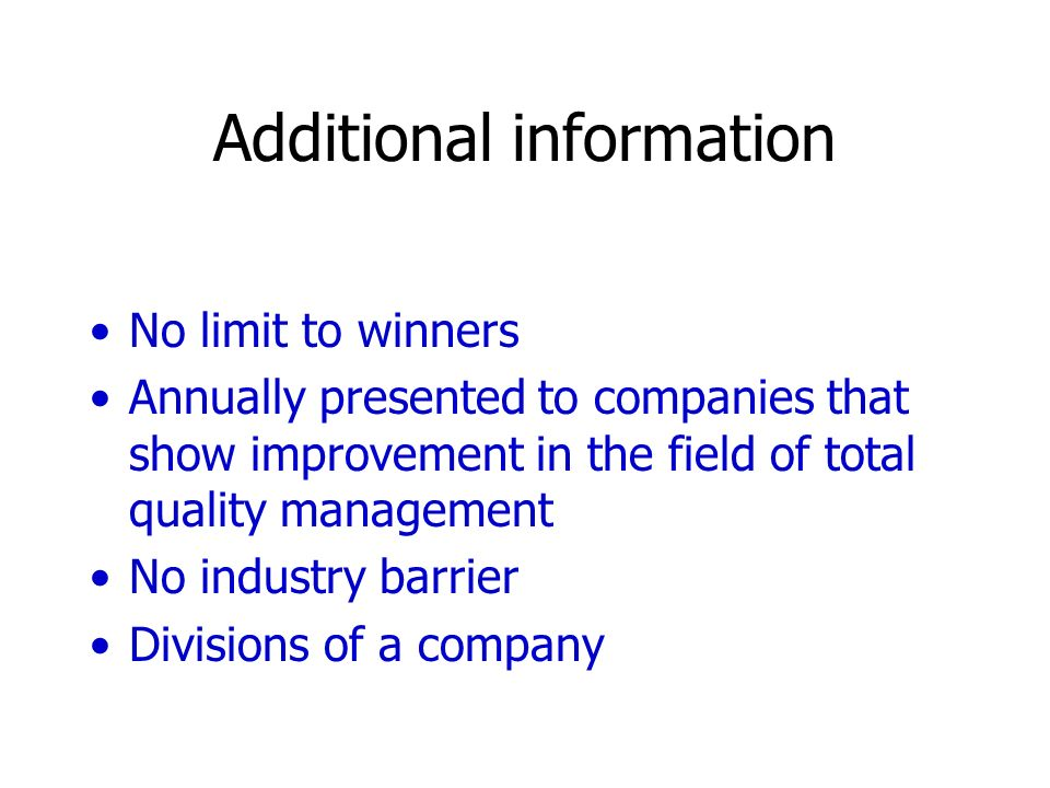 Additional information No limit to winners Annually presented to companies that show improvement in the field of total quality management No industry