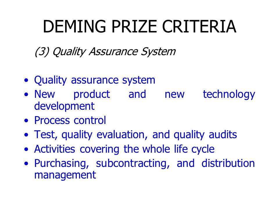 DEMING PRIZE CRITERIA (3) Quality Assurance System Quality assurance system New product and new technology development Process control Test, quality e