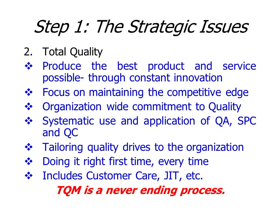 Step 1: The Strategic Issues 2.Total Quality Produce the best product and service possible- through constant innovation Focus on maintaining the compe