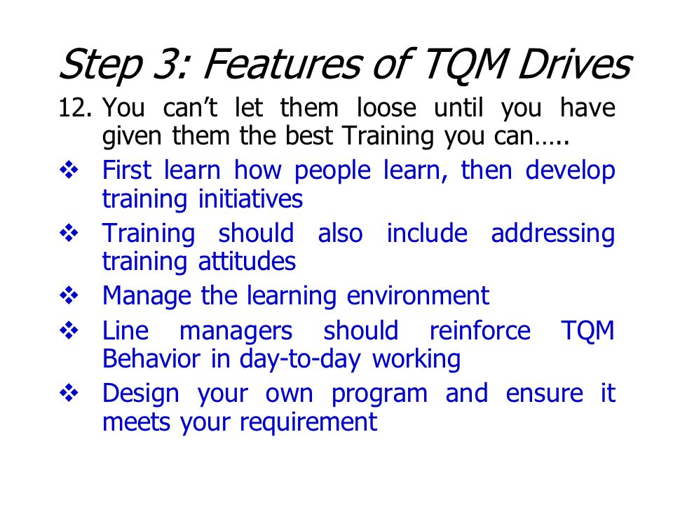 12.You cant let them loose until you have given them the best Training you can….. First learn how people learn, then develop training initiatives Trai